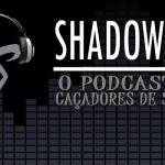 SHADOWCAST #12 – Cidade do Fogo Celestial & The Dark Artifices