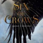 Resenha: Six of Crows – Leigh Bardugo