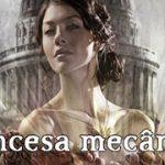 SPOILER: Book review de Princesa Mecânica