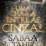Resenha: Uma Chama entre as Cinzas (#1 e #2) – Sabaa Tahir