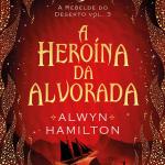Resenha: A Heroína da Alvorada – Alwyn Hamilton