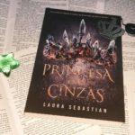 Resenha: Princesa das Cinzas – Laura Sebastian