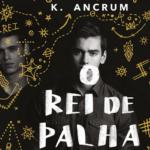 Resenha: O Rei de Palha – K. Ancrum